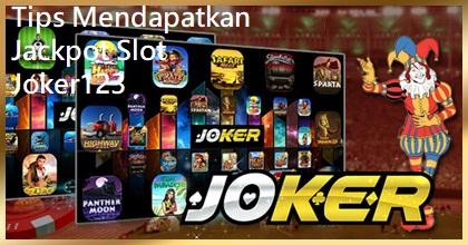 Tips Mendapatkan Jackpot Slot Joker123