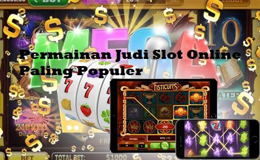 Permainan Judi Slot Online Paling Populer